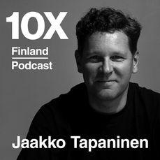 10X Finland Podcast - Jaakko Tapaninen