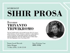 "Workshop ""Sihir Prosa"" bersama Triyanto Triwikromo (*With registration fee)"