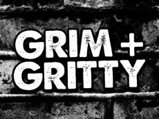 Grim & Gritty
