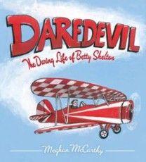 Daredevil: The Daring Life of Betty Skelton by Meghan McCarthy