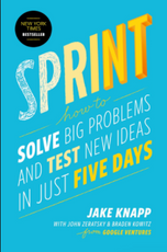 Sprint: How to Solve Big Problems & Test New Ideas in Just Five Days