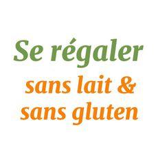 Se Régaler Sans Lait & Sans Gluten