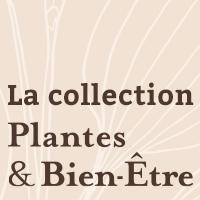 La Collection Plantes & Bien-Être